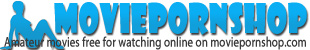 Moviepornshop.com - free for watching movies with amateur content